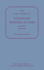 The Public Papers of Governor Wendell H. Ford, 1971-1974