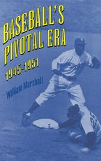 Baseball's Pivotal Era, 1945-1951