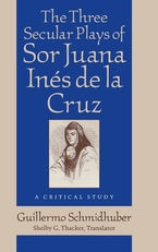 The Three Secular Plays of Sor Juana Inés de la Cruz