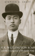 V.K. Wellington Koo and the Emergence of Modern China
