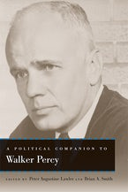 A Political Companion to Walker Percy