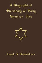 A Biographical Dictionary of Early American Jews