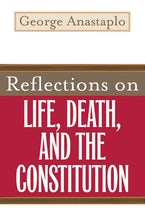Reflections on Life, Death, and the Constitution
