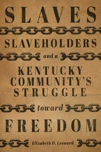 Slaves, Slaveholders, and a Kentucky Community's Struggle Toward Freedom