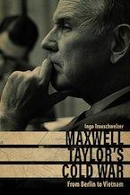 Maxwell Taylor's Cold War