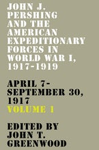 John J. Pershing and the American Expeditionary Forces in World War I, 1917-1919